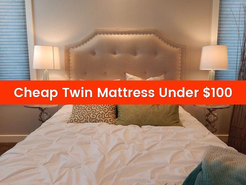 Cheap Twin Mattress Under 100 Dollars In August 2019