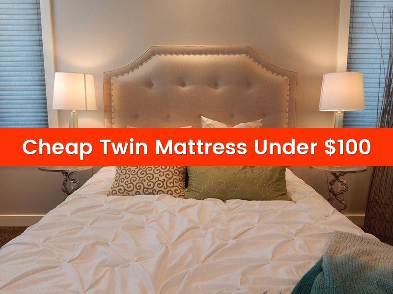 Cheap Twin Mattress Under 100 Dollars