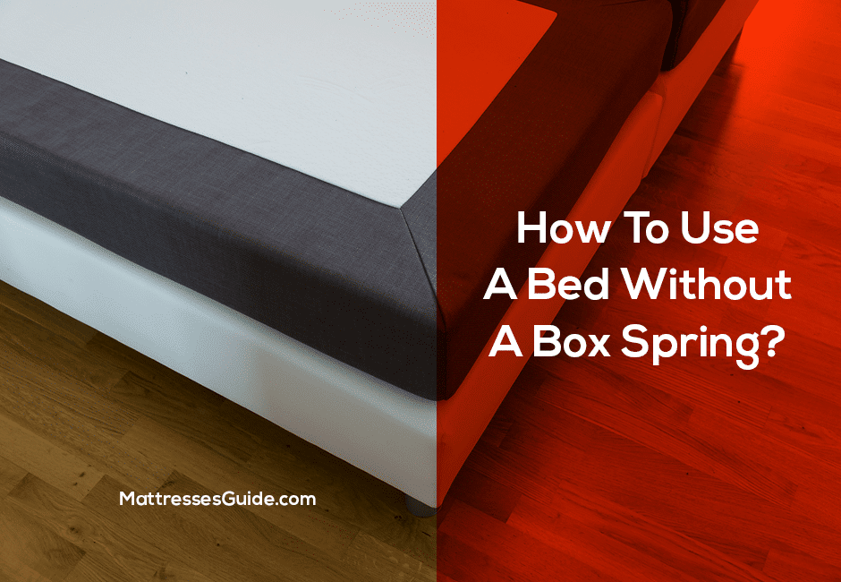 How To Use A Bed Without A Box Spring?