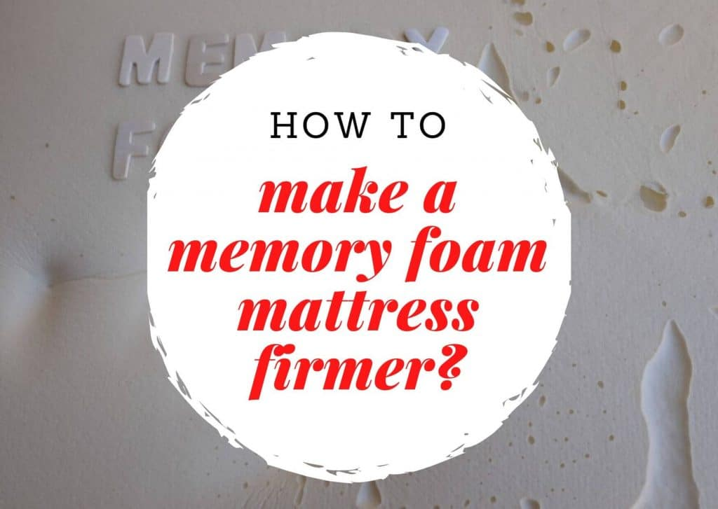 How to make a memory foam mattress firmer