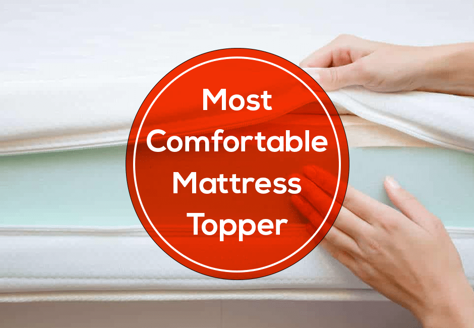 What Is The Most Comfortable Mattress Topper?