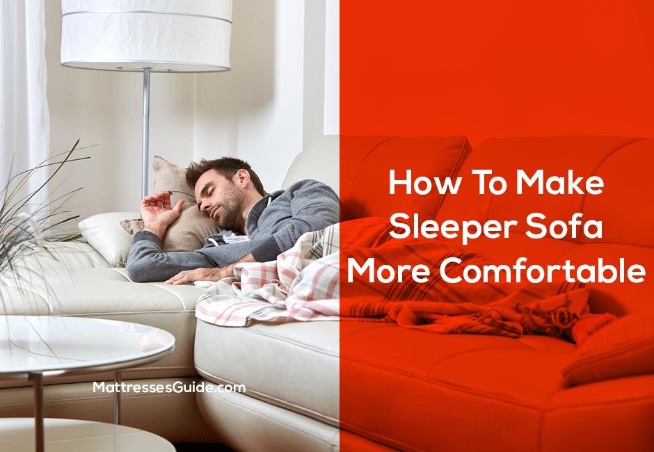 How To Make Sleeper Sofa More Comfortable