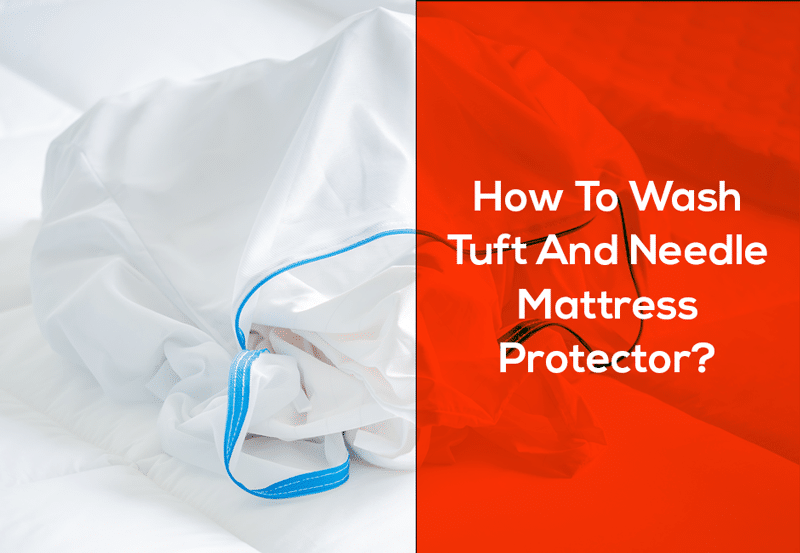 How To Wash Tuft And Needle Mattress Protector?