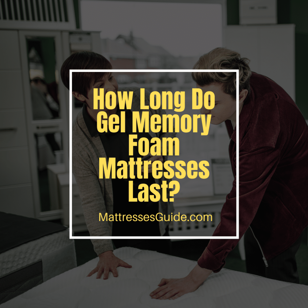 How Long Do Gel Memory Foam Mattresses Last?