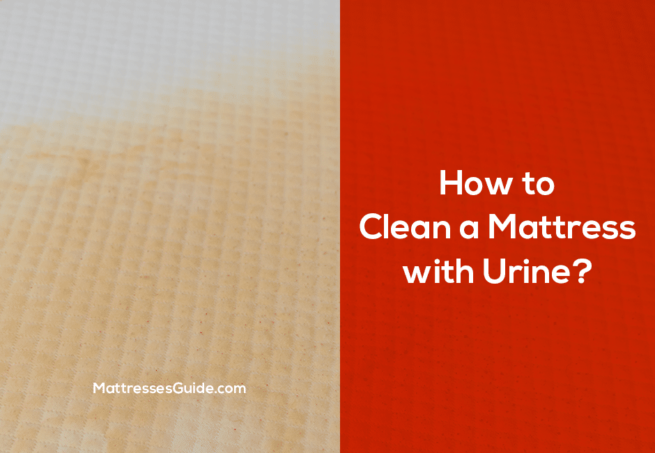 How to Clean a Mattress with Urine?